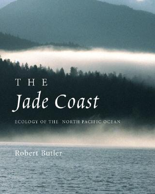 Image for JADE COAST, THE THE ECOLOGY OF THE NORTH PACIFIC OCEAN