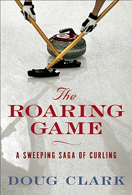 Image for The Roaring Game: The Sweeping Saga of Curling