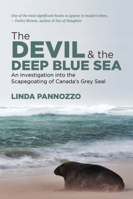 Image for The Devil and the Deep Blue Sea: An Investigtion into the Scapegoating of Canada's Grey Seal