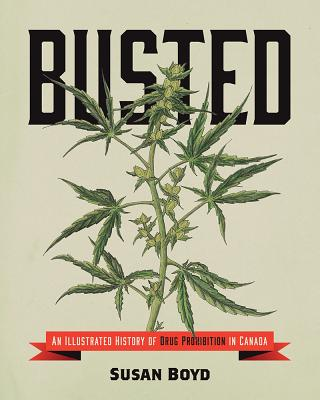 Image for Busted: An Illustrated History of Drug Prohibition in Canada