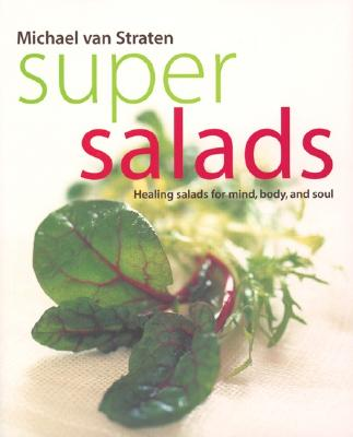 Image for Super Salads: Healing Salads for Mind, Body, and Soul (Superfoods)