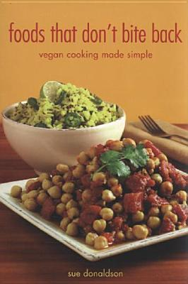 Image for Foods That Don't Bite Back: Vegan Cooking Made Simple