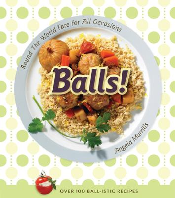 Balls!: Round the World Fare for All Occasions, Murrills, Angela