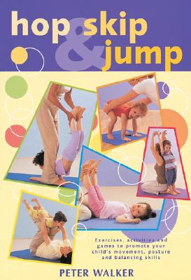 Image for HOP SKIP & JUMP EXERCISES, ACTIVITIES, AND GAMES TO PROMOTE YOUR CHILD'S MOVEMENT, POSTURE,