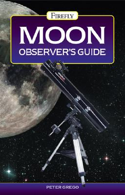 MOON OBSERVER'S GUIDE, PETER GREGO