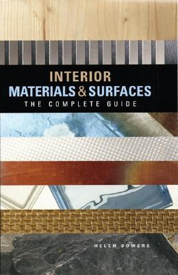 Interior Materials & Surfaces: The Complete Guide, Bowers, Helen