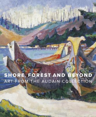 Image for Shore, Forest and Beyond: Art from the Audain Collection