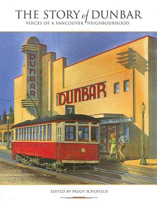 The Story of Dunbar : Voices of a Vancouver Neighbourhood, SCHOFIELD, Peggy - Editor