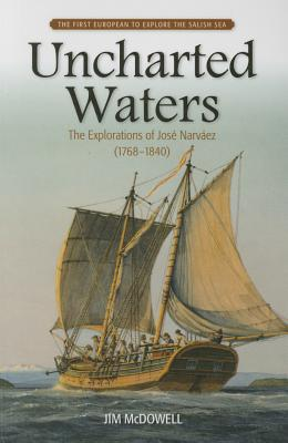 Image for Uncharted Waters the Explorations of Jose  Narvaez (1768 - 1840)