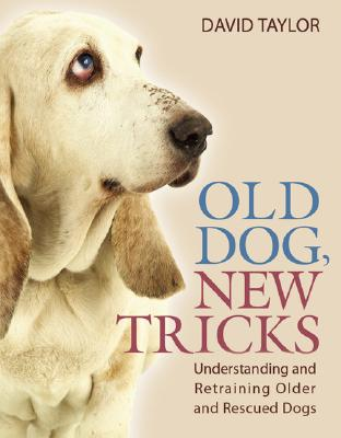 Image for Old Dog, New Tricks: Understanding and Retraining Older and Rescued Dogs