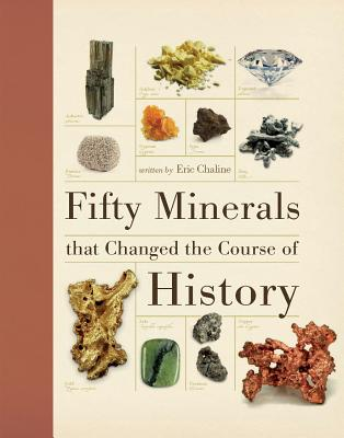 Fifty Minerals that Changed the Course of History, Chaline, Eric