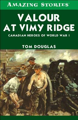 Image for Valour at Vimy Ridge: Canadian Heroes of World War 1