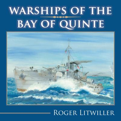 Warships of the Bay of Quinte, LITWILLER, Roger