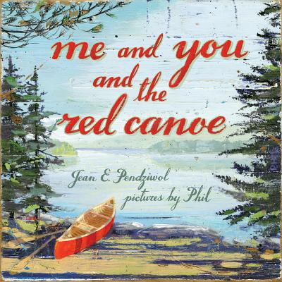 Me and You and the Red Canoe, Pendziwol, Jean E.