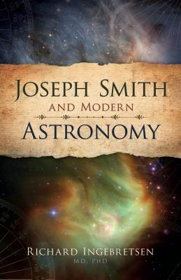 Joseph Smith and Modern Astronomy, Cedar Fort Inc, Richard J. Ingebretsen