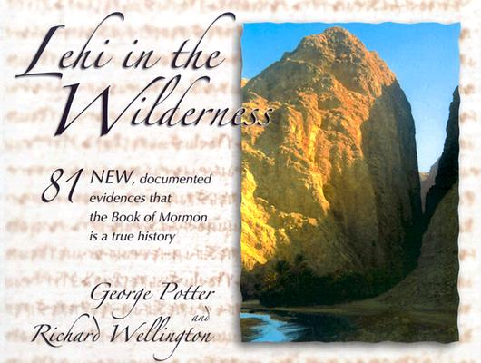 Image for Lehi in the Wilderness: 81 New Documented Evidences That the Book of Mormon Is a True History