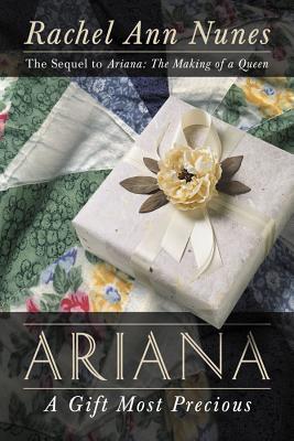 Ariana: A Gift Most Precious: A Novel, Nunes, Rachel Ann