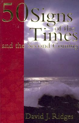 50 Signs of the Times and the Second Coming, DAVID J. RIDGES