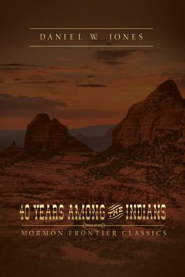40 Years Among the Indians, Jones, Daniel W.