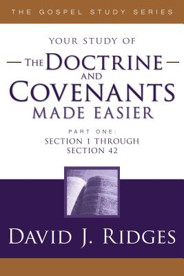The Doctrine and Covenants Made Easier - Part 1: Section 1 through Section 42 (Gospel Studies), David J. Ridges