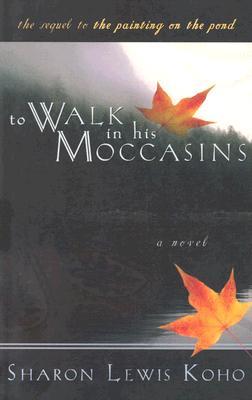 To Walk in His Moccasins, SHARON LEWIS KOHO