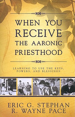 When You Receive the Aaronic Priesthood, Eric G. Stephan, R. Wayne Pace