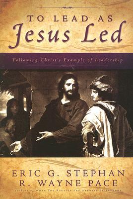 To Lead as Jesus Led, Eric G. Stephan, R. Wayne Pace