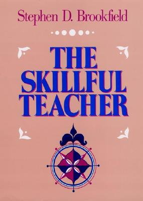 The Skillful Teacher: On Technique, Trust, and Responsiveness in the Classroom (Jossey Bass Higher & Adult Education Series), Brookfield, Stephen D.