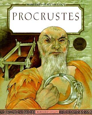 Procrustes (Monsters of Mythology), Bernard Evslin