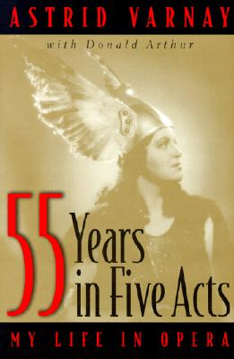 Fifty-Five Years In Five Acts: My Life in Opera, Astrid Varnay