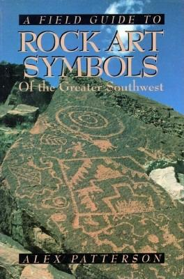 A Field Guide to Rock Art Symbols of the Greater Southwest, Alex Patterson
