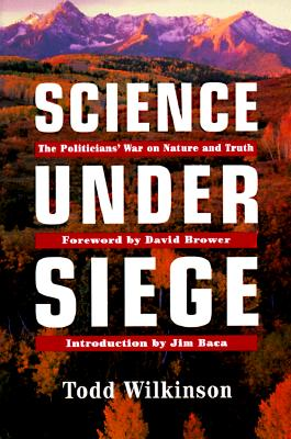 Image for Science Under Siege: The Politician's War on Nature and Truth