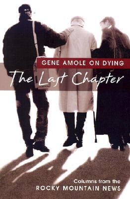 Last Chapter : Gene Amole on Dying, Amole,Gene/Temple,John