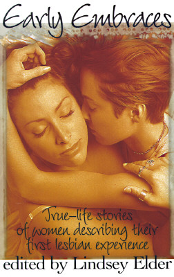 Image for EARLY EMBRACES TRUE-LIFE STORIES OF WOMEN DESCRIBING THEIR FIRST LESBIAN EXPERIENCE