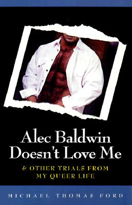 Alec Baldwin Doesn't Love Me and Other Trials from My Queer Life, Ford, Michael Thomas