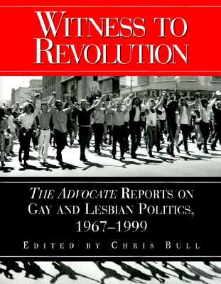 Image for WITNESS TO REVOLUTION ADVOCATE REPORTS ON GAY AND LESBIAN POLITICS, 1967-1999