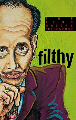Image for FILTHY : THE WEIRD WORLD OF JOHN WATERS