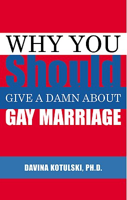 Why You Should Give A Damn About Gay Marriage, Kotulski, Davina