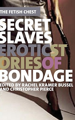 Image for Secret Slaves: Erotic Stories of Bondage (The Fetish Chest)