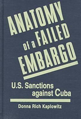 Image for Anatomy of a Failed Embargo: U.S. Sanctions Against Cuba (First Edition)