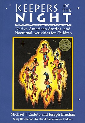 Keepers of the Night: Native American Stories and Nocturnal Activities for Children (Keepers of the Earth), Michael J. Caduto; Joseph Bruchac