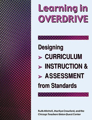 Image for Learning in Overdrive: Designing Curriculum, Instruction, and Assessment from Standards