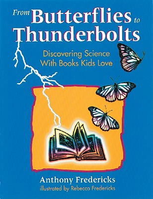 Image for From Butterflies to Thunderbolts: Discovering Science with Books Kids Love