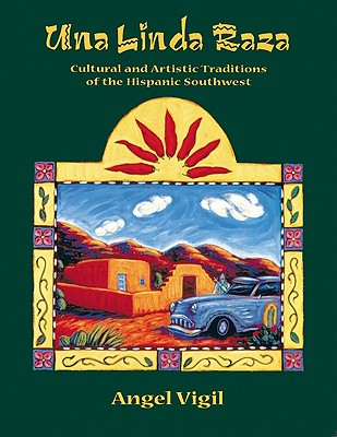 Image for Una Linda Raza Cultural and Artistic Traditions of the Hispanic Southwest
