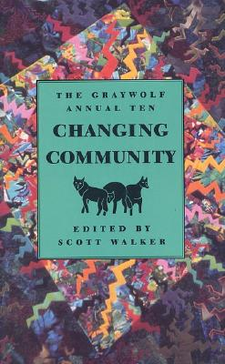 The Graywolf Annual Ten: Changing Community, Walker, Scott