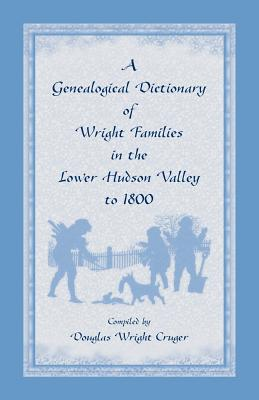 Image for A Genealogical Dictionary of Wright Families in the Lower Hudson Valley to 1800