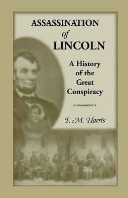 Image for The Assassination of Lincoln: A History of the Great Conspiracy: Trial of the Conspirators by a Military Commission