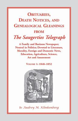 Image for Obituaries, Death Notices and Genealogical Gleanings from the Saugerties Telegraph1848-1852, Vol. 1