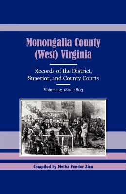 Image for Monongalia County, (West) Virginia: Records of the District, Superior, and County Courts, Volume 2: 1800-1803
