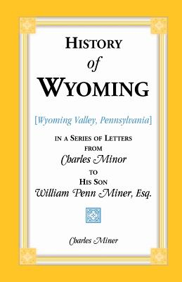 Image for History of Wyoming, in a Series of Letters from Charles Miner to His Son William Penn Miner, Esq.